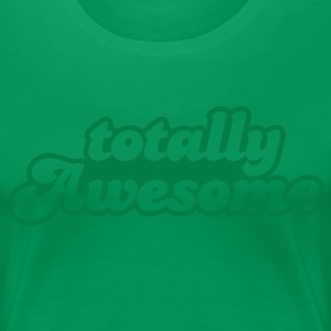totally awesome T-Shirts - Women's Premium T-Shirt