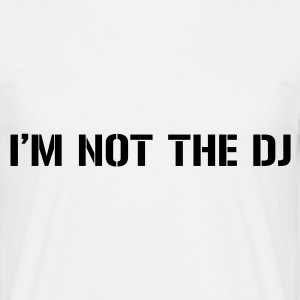 White Im Not The DJ Men's T-Shirts - Men's T-Shirt