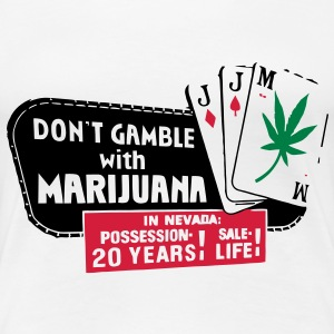 Dont Gamble With Marijuana - Frauen Premium T-Shirt