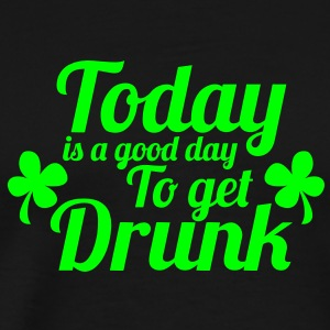 TODAY IS A GOOD DAY TO GET DRUNK ST PATRICKS DAY design T-Shirts - Men's Premium T-Shirt