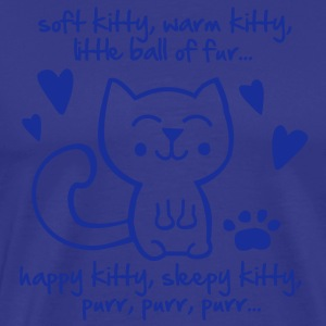 soft kitty, warm kitty, little ball of fur... T-Shirts - Männer Premium T-Shirt