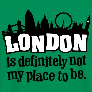 London is definitely not my place to be. - Männer Premium T-Shirt