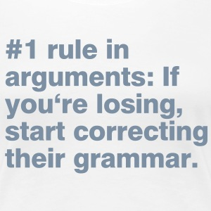 #1 rule in arguments T-shirts - Dame premium T-shirt