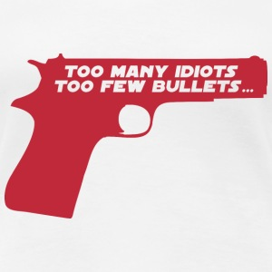 Too many idiots too few bullets - Star B T-Shirts - Frauen Premium T-Shirt