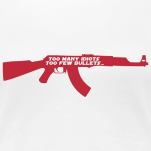 Too many idiots too few bullets - AK-47 T-Shirts - Women's Premium T-Shirt