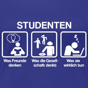 Studenten - What my friends think I do T-Shirts - Frauen Premium T-Shirt
