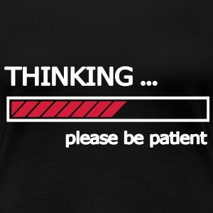 Thinking please be patient T-Shirts - Frauen Premium T-Shirt
