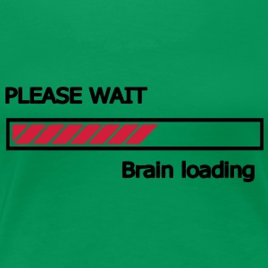 Please wait Brain loading Ladebalken Loading Bar  T-Shirts - Frauen Premium T-Shirt