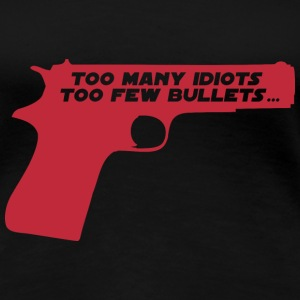 Too many idiots too few bullets - Star B Tee shirts - T-shirt Premium Femme