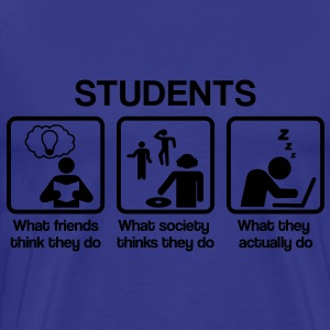 Students - What my friends think I do T-Shirts - Männer Premium T-Shirt