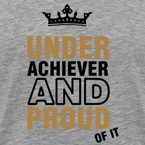underachiever and proud of it (2c) T-shirts - Mannen Premium T-shirt