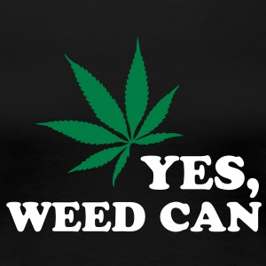 Yes, weed can T-Shirts - Frauen Premium T-Shirt