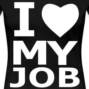 I ♥ my job T-Shirts - Frauen Premium T-Shirt