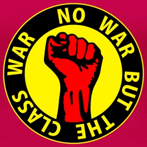 Digital - no war but the class war - against capitalism working class war revolution T-Shirts - Women's Premium T-Shirt