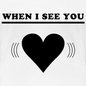 When I see you - Heart T-shirts - Dame premium T-shirt