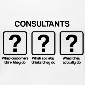 Consultant - What my friends think I do T-Shirts - Frauen Premium T-Shirt