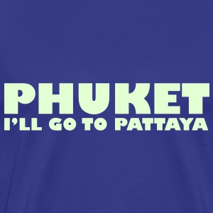 PHUKET I'LL GO TO PATTAYA / Glow in the Dark - Men's Premium T-Shirt