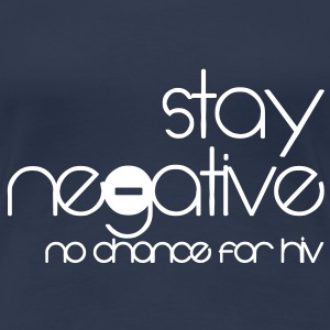 stay negative - anti hiv T-shirts - Dame premium T-shirt