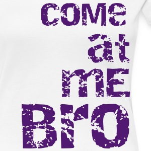 come at me bro Tee shirts - T-shirt Premium Femme