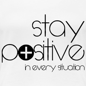 stay positive T-Shirts - Frauen Premium T-Shirt