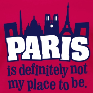 Paris is definitely not my place to be. - Frauen Premium T-Shirt