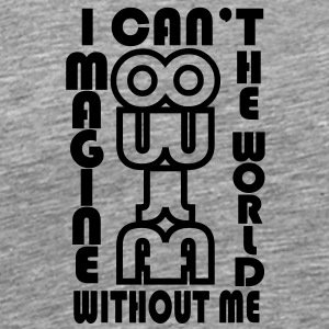 I can't imagine the world without me Tee shirts - T-shirt Premium Homme
