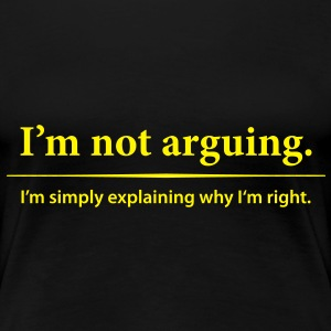 I am not arguing T-skjorter - Premium T-skjorte for kvinner