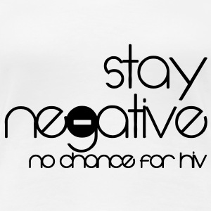 stay negative - anti hiv T-shirt - Maglietta Premium da donna