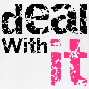 Deal with it T-Shirts - Women's Premium T-Shirt