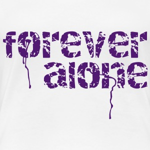 forever alone T-Shirts - Women's Premium T-Shirt