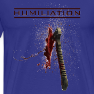 Design ~ MEN'S TEE: Humiliation