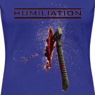 Design ~ WOMEN'S TEE: HUMILIATED