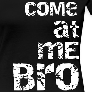 come at me bro T-Shirts - Women's Premium T-Shirt