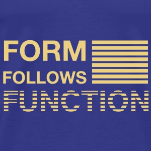 Form follows function - Men's Premium T-Shirt