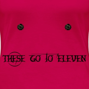 These Go To Eleven T-Shirts - Women's Premium T-Shirt