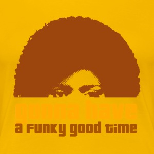 gonna have a funky good time - Frauen Premium T-Shirt