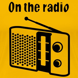 On the radio - Frauen Premium T-Shirt