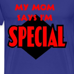 My Mom Says I'm Special. T-Shirts - Men's Premium T-Shirt