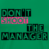 Ontwerp ~ T-shirt, Don't shoot the manager, mannenshirt