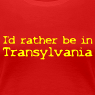 Motiv ~ Damen- Shirt I'd rather be in Transylvania