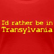 Motiv ~ T-Shirt I'd rather be in Transylvania