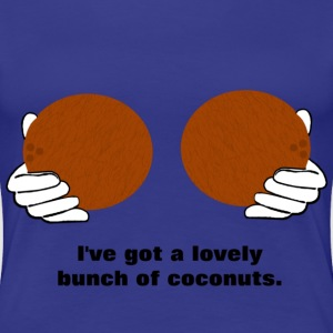 I've Got a Lovely Bunch of Coconuts. T-Shirts - Women's Premium T-Shirt