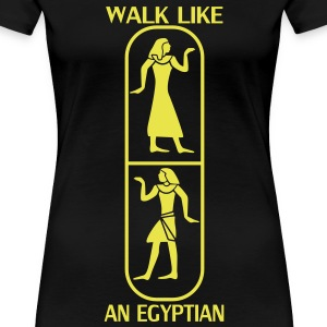 Walk like an Egyptian - Frauen Premium T-Shirt