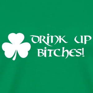 drink up bitches - Shamrock St. Patrick´s Day T-Shirts - Männer Premium T-Shirt