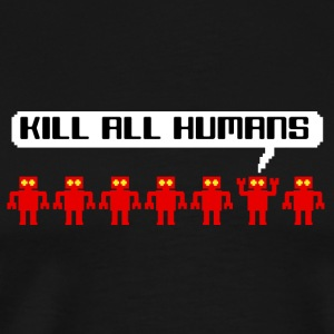 Kill All Humans T-Shirts - Men's Premium T-Shirt