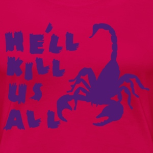 He'll Kill Us All! Scorpion Prank - Women's Premium T-Shirt