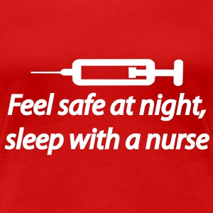 Feel safe at night, sleep with a nurse T-shirt - Maglietta Premium da donna
