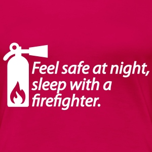 Feel safe at night, sleep with a firefighter T-Shirts - Frauen Premium T-Shirt