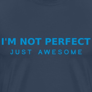 Im Not Perfect Just Awesome T-Shirts - Men's Premium T-Shirt
