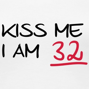 kiss me i am 32  birthday (uk) T-Shirts - Women's Premium T-Shirt